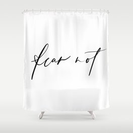Fear Not Shower Curtain
