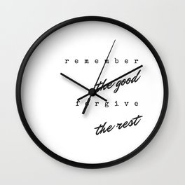 Remember the good forgive the rest Wall Clock