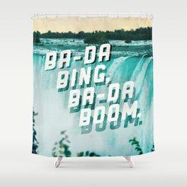 Ba-da Bing, Ba-da Boom. Shower Curtain
