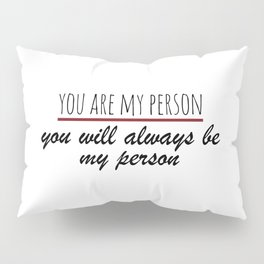 You are my person - Grey's Anatomy Pillow Sham