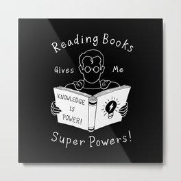Books Give Me Super Powers! Metal Print