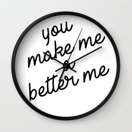 you make me a better me Wall Clock