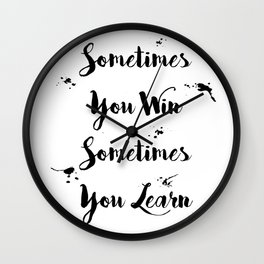Sometimes You Win Sometimes You Learn Quote Wall Clock