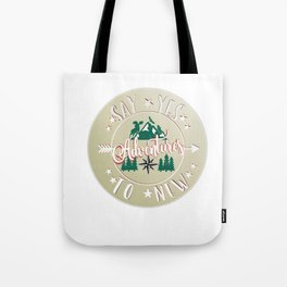 Say YES to new adventures! Tote Bag