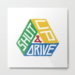 Shut up and Drive Metal Print