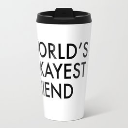 World's okayest friend Travel Mug