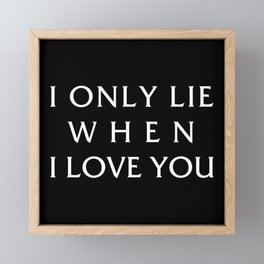 I Only Lie When I Love You Framed Mini Art Print