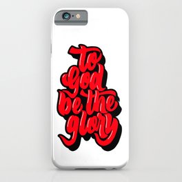To God be the Glory. iPhone Case