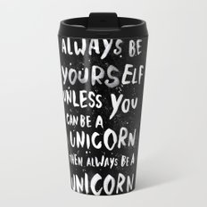 Always be yourself. Unless you can be a unicorn, then always be a unicorn. Travel Mug
