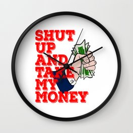 """""""Shut Up And Take My Money"""" tee design. Awesome and fabulous gift to family and friends too!  Wall Clock"""