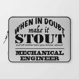 When in Doubt, Make it Stout - Mechanical Engineer Laptop Sleeve