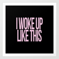 i woke up like this Art Prints featuring I WOKE UP LIKE THIS by MAIN EVENT