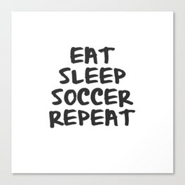 Eat, Sleep, Soccer, Repeat Canvas Print