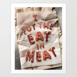 I Put the Eat in Meat Art Print