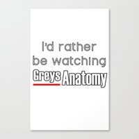 greys anatomy Canvas Prints featuring I'd rather be watching Greys Anatomy by QueenOfAwesome95