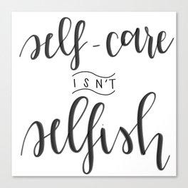Self-Care Isn't Selfish Canvas Print