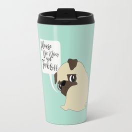 Please, die now and fuck off! Travel Mug