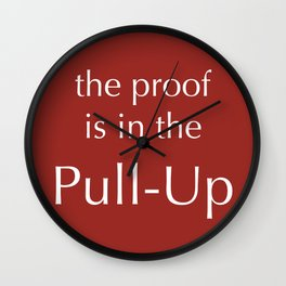 The Proof Is In The Pull-Up Wall Clock
