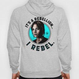 I Rebel. Jyn Erso, Rogue One. Hoody