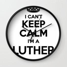 I cant keep calm I am a LUTHER Wall Clock