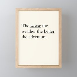 The worse the weather the better the adventure (Quote) Framed Mini Art Print