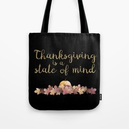 Thanksgiving is a state of mind  black background Tote Bag