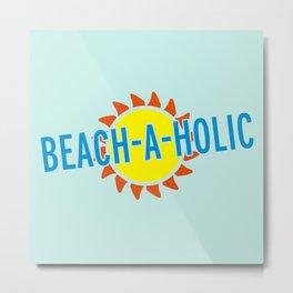 Beach-A-Holic Quote Metal Print