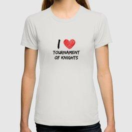 I Love Tournament Of Knights T-shirt