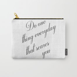 Do One Thing Everyday That Scares You - Eleanor Roosevelt Positivity Quote Carry-All Pouch