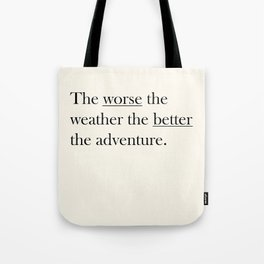 The worse the weather the better the adventure (Quote) Tote Bag