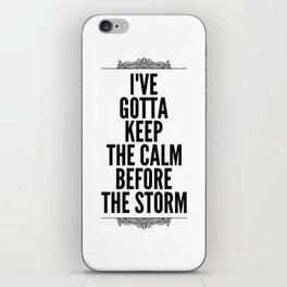 I've Gotta keep the calm before the storm iPhone Skin