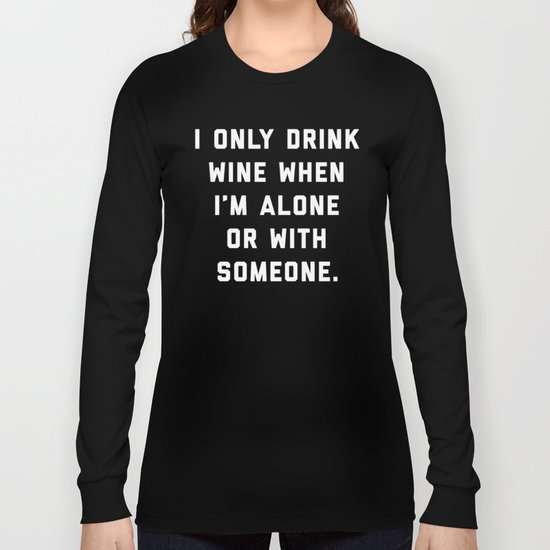Drink Wine Alone Funny Quote Long Sleeve T-shirt