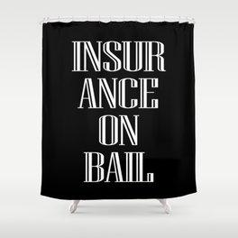 INSURANCE ON BAIL Shower Curtain