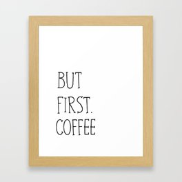But First.Coffee Framed Art Print