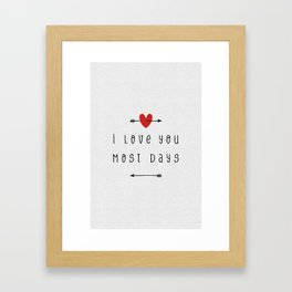 I Love You Most Days Framed Art Print