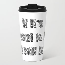 if it's meant to be, it will be. Travel Mug