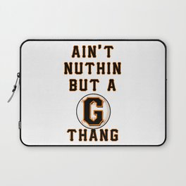 Ain't Nuthin But A G Thang Laptop Sleeve