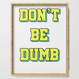 Feelin Good Dumb Tshirt Design Don t be dumb Serving Tray