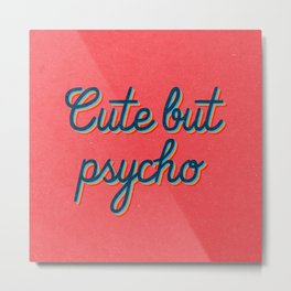 Cute but Psycho Metal Print