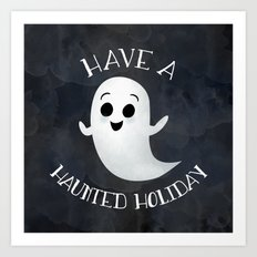 Have A Haunted Holiday Art Print
