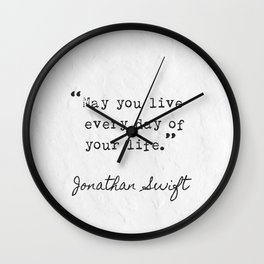 Jonathan Swift quotes. May you live every da of your life. Wall Clock