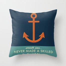Smooth Seas Never Made A Skilled Sailor Throw Pillow