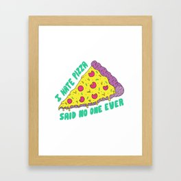 I Hate Pizza Said No One Ever Framed Art Print