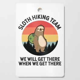 Sloth Hiking Team We'll Get There When We Get There Cutting Board