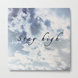 Stay High as the Sky Metal Print