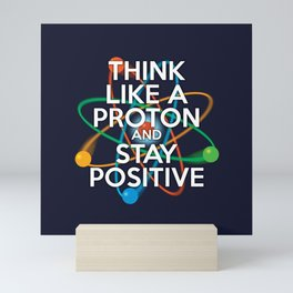 THINK LIKE A PROTON AND STAY POSITIVE Fun Science Quote Mini Art Print