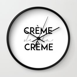 CREME DE La CREME,French Quote,Printable Wall Art,Crème De La Crème Print,Quote Posters,Typography W Wall Clock