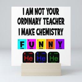 I Am Not Your Ordinary I Make Chemistry Mini Art Print