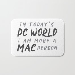In today's PC World I am more a MAC person Bath Mat