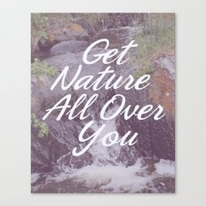 Get Nature All Over You Canvas Print